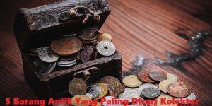 5 Barang Antik Yang Paling Dicari Kolektor